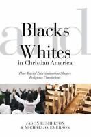 Blacks And Whites In Christian America: How Racial Discrimination Shapes Reli...