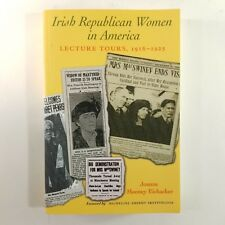 Irish Republican Women in America 1916 - 1925 Lecture Tours Mooney Eichacker