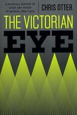 The Victorian Eye : A Political History of Light and Vision in Britain,...