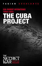 The Cuba Project: CIA Covert Operations Against Cuba 1959-62 by Fabian...