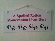 """A Spoiled Rotten Pomeranian Lives Here"" Pomeranian Dog Sign"
