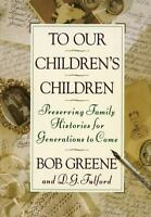 To Our Children's Children: Preserving Family Histories for Generations to Come,