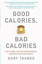 Good Calories, Bad Calories: Fats, Carbs, and the Controversial Science of Diet