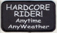 HARDCORE RIDER - ANYTIME ANY WEATHER EMBROIDERED PATCH