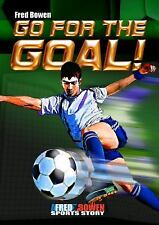 Fred Bowen Sports Stories Ser.: Go for the Goal! by Fred Bowen (2012, Paperback)