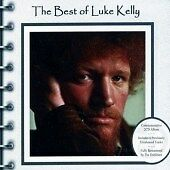 Luke Kelly  Best of 2CD Edition with 6 unreleased tracks.