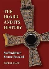 The Hoard and its History: Staffordshire's Secrets Revealed by Sharp, Robert, NE