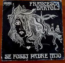 "45 GIRI – 7"" FRANCESCA BARTOLI - SE FOSSI PADRE MIO - RARO 1975"