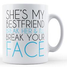 She's My Best Friend Break Her Heart I'll Break Your Face - Printed Mug