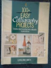 100+ Easy Calligraphy Projects,Roland G. Smith