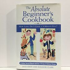 The Absolute Beginner's Cookbook : Or, How Long Do I Cook a 3-Minute Egg? Eddy