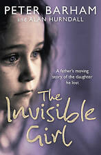 Good, The Invisible Girl - A Father's Moving Story of The Daughter he Lost, Pete
