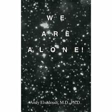 We Are Alone! Cosmology  by Elsedoudi, Andy, Ph.D.