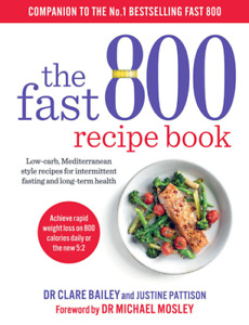 The Fast 800 Recipe Book by Dr Clare Bailey and Justine Pattison Hardback