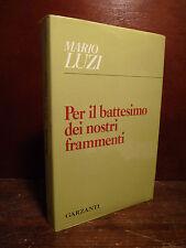 Poesia, Mario Luzi: Per il battesimo dei nostri frammenti 1985 Garzanti 1a ed.