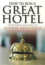 How to Run a Great Hotel: Everything You Need to Achieve Excellence in the Hote…
