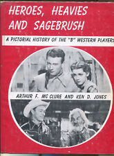 Heroes, Heavies & Sagebrush: A Pictorial History of the B Western Players-1972
