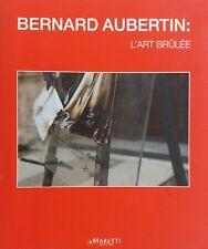 Bernard Aubertin: l'art brulée. Maretti Editore, 2011