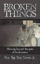 Broken Things : How to move beyond the pain of Brokenness by Roy Lewis (2010,...