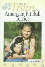 How to Train Your American Pit Bull Terrier-ExLibrary by Palika, Liz