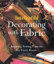 House Beautiful Decorating with Fabric: Inspiring Sewing Projects for Every Room
