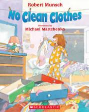 No Clean Clothes! - Paperback By Robert N. Munsch - GOOD