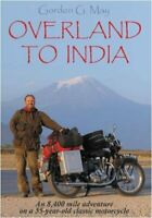 Overland to India: An 8400 Mile Adventure on a 55... by May, Gordon G. Paperback