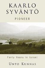 Kaarlo Syväntö: Pioneer in Israel 1947-1998, Kunnas, Unto, Good Book