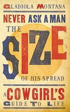 Never Ask a Man the Size of His Spread: A Cowgirl's Guide to Life-ExLibrary