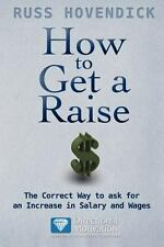 How to Get a Raise: The Correct Way to Ask for an Increase in Salary and Wages (