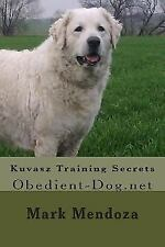 Kuvasz Training Secrets, Paperback by Mendoza, Mark, Like New Used, Free ship.
