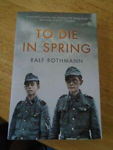 to die in spring ralf rothmann in the waffen ss