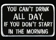YOU CANT DRINK ALL DAY EMBROIDERED 4 INCH BIKER PATCH