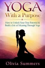 Yoga With a Purpose: How to Unlock Your True Potential & Build a Life of Meaning