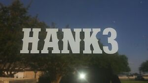 Hank 3 decal, premium vinyl outdoor weather resistant! Available in all colors
