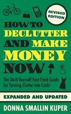 How to de-Clutter and Make Money Now : Turn Clutter into Cash with the One-Mi...