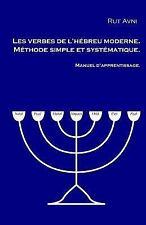 Les Verbes de l'hébreu Moderne. Manuel D'apprentissage : Méthode Simple et...