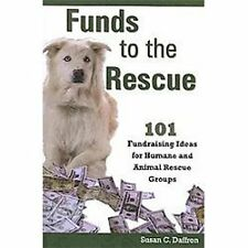 Funds to the Rescue: 101 Fundraising Ideas for Humane and Animal Rescue...