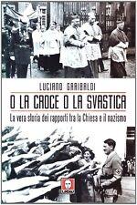LUCIANO GARIBALDI O LA CROCE O LA SVASTICA STORIA RAPPORTI TRA CHIESA NAZISMO