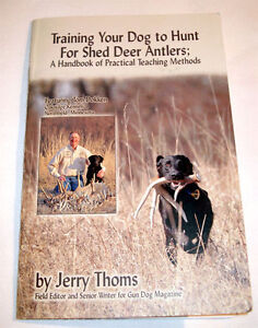 Training Your Dog to Hunt for Shed Deer Antlers Tom Dokken/Thoms and Rack Wax