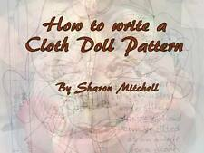 """*New* """"How To Write A Cloth Doll Pattern"""" Tutorial By Sharon Mitchell"""