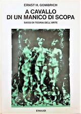 GOMBRICH Ernst, A CAVALLO DI UN MANICO DI SCOPA, SAGGI di ARTE, 1971 EINAUDI