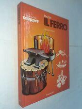 LAVORARE IL FERRO MANUALI DEL TRAPPER - ALEXANDER WEYGERS - LONGANESI - 1978
