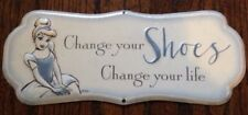 "Disney Cinderella Metal Sign ""Change Your Shoes Change Your Life!"" tin New!"