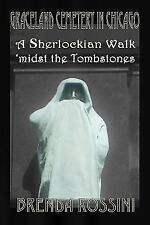 Graceland Cemetery in Chicago : A Sherlockian Walk Midst the Tombstones: By R...