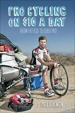 Pro Cycling on $10 a Day: From Fat Kid to Euro Pro by Gaimon, Phil