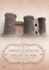 American Resolve and the Art of War : A Study and Application of Military...