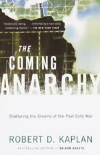 The Coming Anarchy : Shattering the Dreams of the Post Cold War Robert D. Kaplan