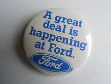 Cool Vintage A Great Deal is Happening at Ford Motor Auto Advertising Pinback