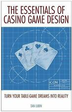 The Essentials of Casino Game Design: Turn Your Table-Game Dreams into Realit...